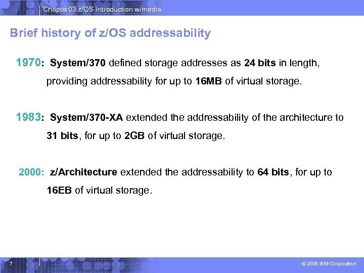Chapter 03 z/OS Introduction w/media Brief history of z/OS addressability 1970: System/370 defined storage