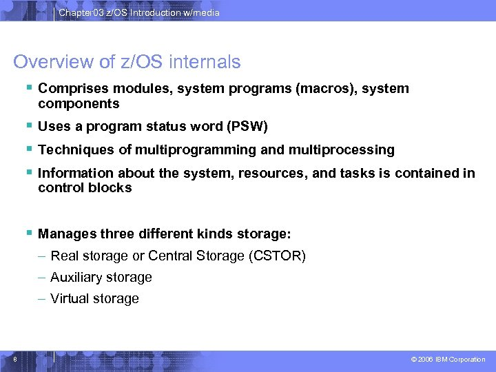 Chapter 03 z/OS Introduction w/media Overview of z/OS internals § Comprises modules, system programs