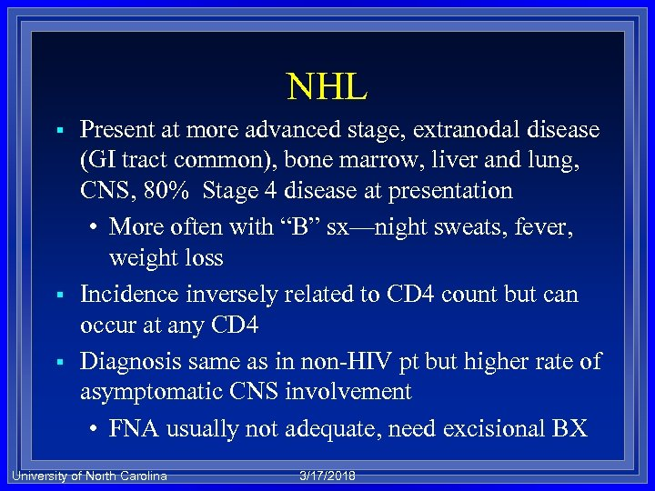 NHL § § § Present at more advanced stage, extranodal disease (GI tract common),