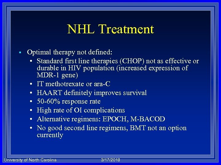 NHL Treatment § Optimal therapy not defined: • Standard first line therapies (CHOP) not