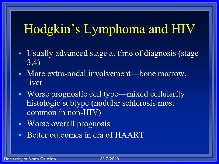 Hodgkin's Lymphoma and HIV § § § Usually advanced stage at time of diagnosis