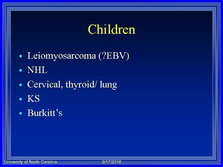 Children § § § Leiomyosarcoma (? EBV) NHL Cervical, thyroid/ lung KS Burkitt's University