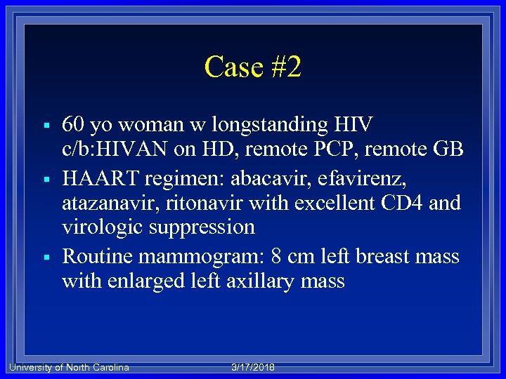 Case #2 § § § 60 yo woman w longstanding HIV c/b: HIVAN on