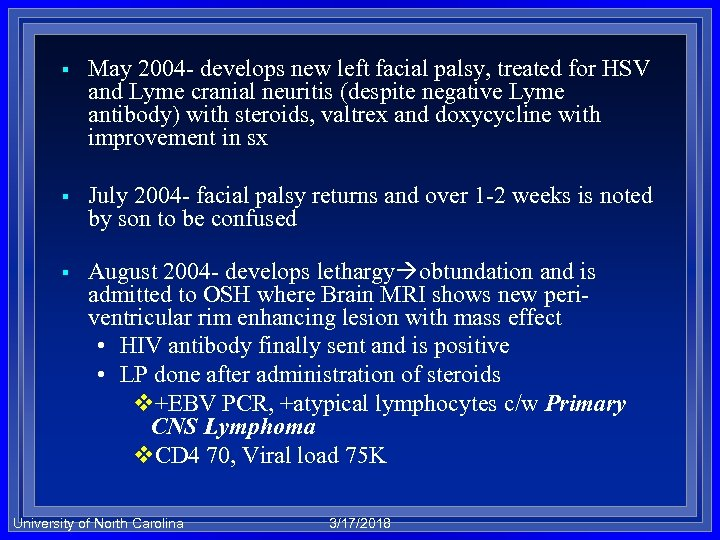 § May 2004 - develops new left facial palsy, treated for HSV and Lyme