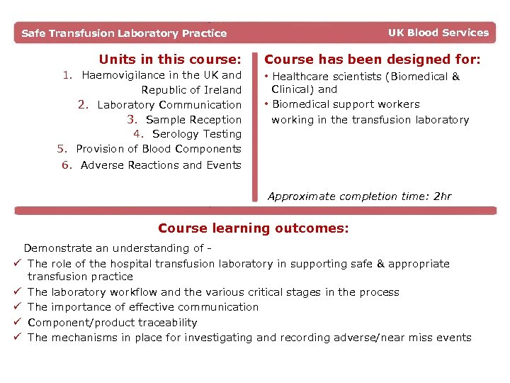 UK Blood Services Safe Transfusion Laboratory Practice Units in this course: Course has been