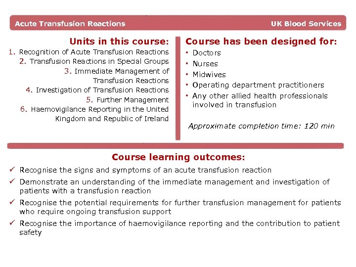 Acute Transfusion Reactions Units in this course: UK Blood Services Course has been designed