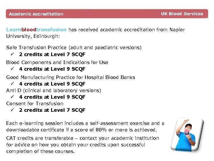 Academic accreditation UK Blood Services Learnbloodtransfusion has received academic accreditation from Napier University, Edinburgh: