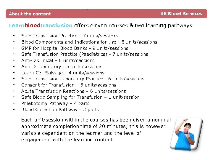 About the content UK Blood Services Learnbloodtransfusion offers eleven courses & two learning pathways:
