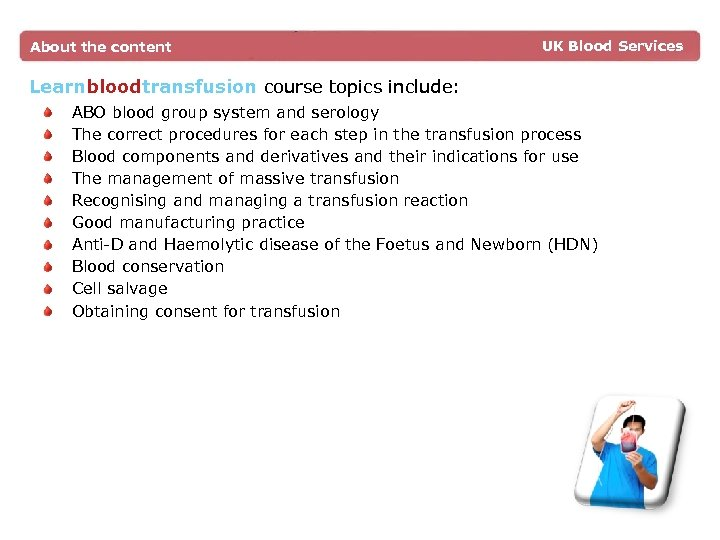 About the content UK Blood Services Learnbloodtransfusion course topics include: ABO blood group system