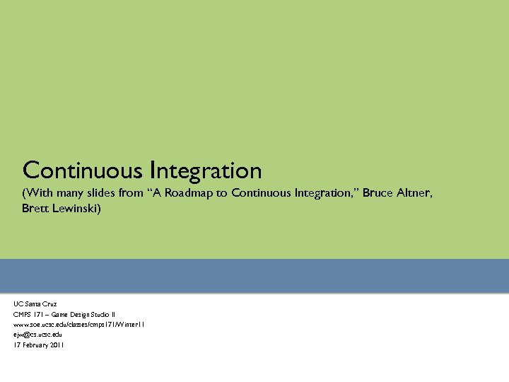 "Continuous Integration (With many slides from ""A Roadmap to Continuous Integration, "" Bruce Altner,"