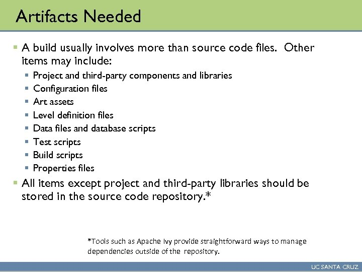 Artifacts Needed § A build usually involves more than source code files. Other items