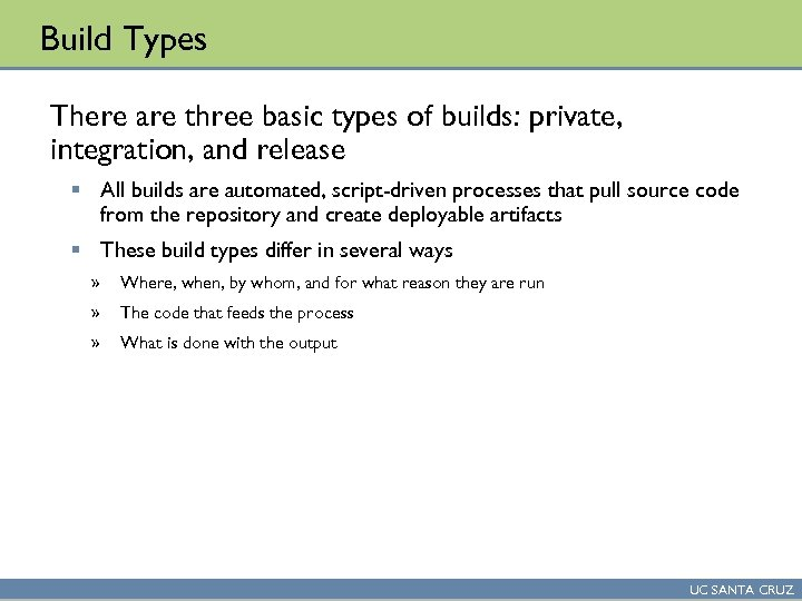 Build Types There are three basic types of builds: private, integration, and release §