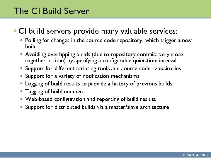 The CI Build Server § CI build servers provide many valuable services: § Polling