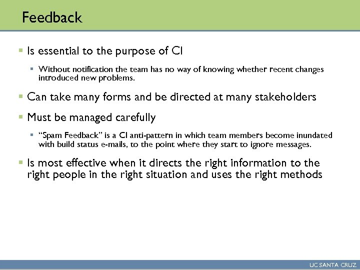 Feedback § Is essential to the purpose of CI § Without notification the team