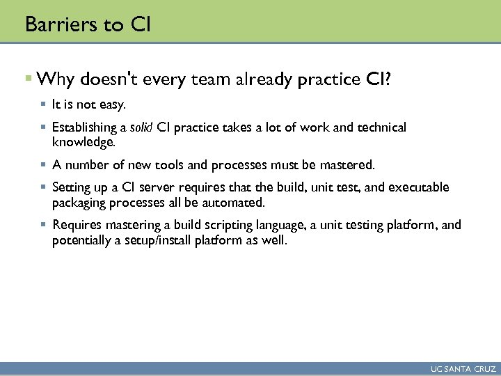 Barriers to CI § Why doesn't every team already practice CI? § It is