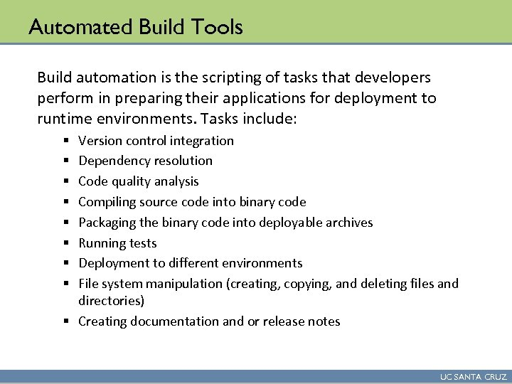 Automated Build Tools Build automation is the scripting of tasks that developers perform in