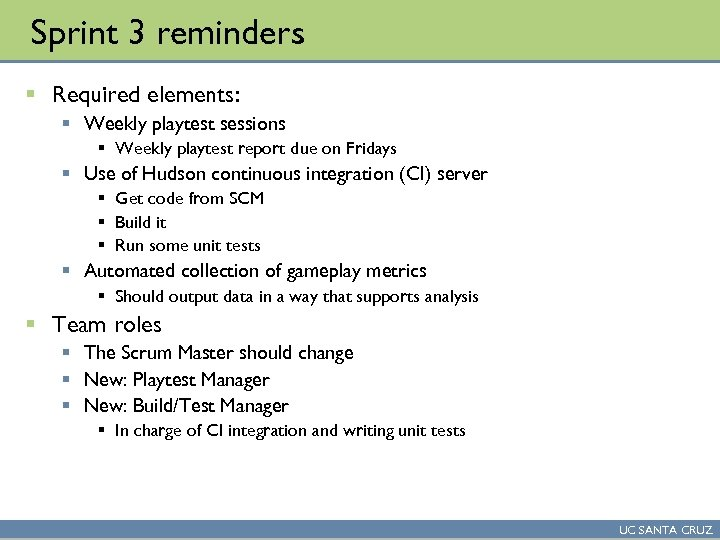 Sprint 3 reminders § Required elements: § Weekly playtest sessions § Weekly playtest report