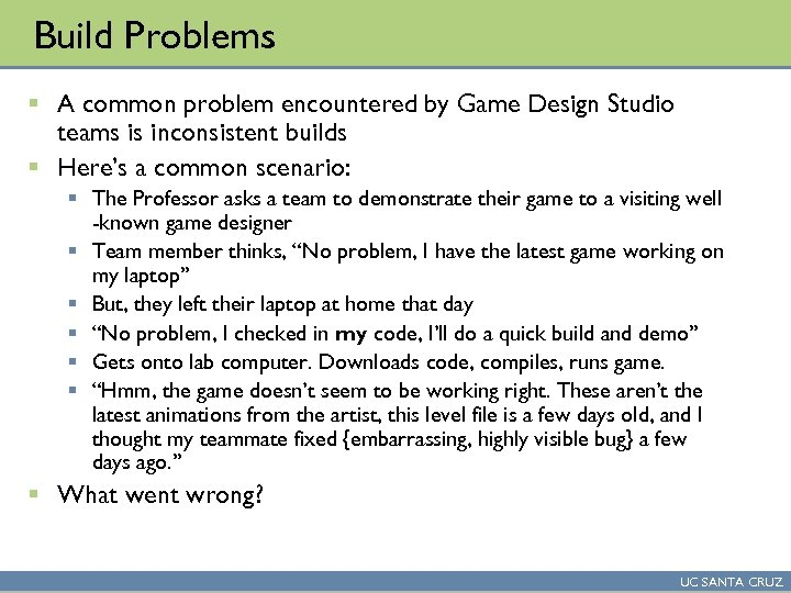 Build Problems § A common problem encountered by Game Design Studio teams is inconsistent