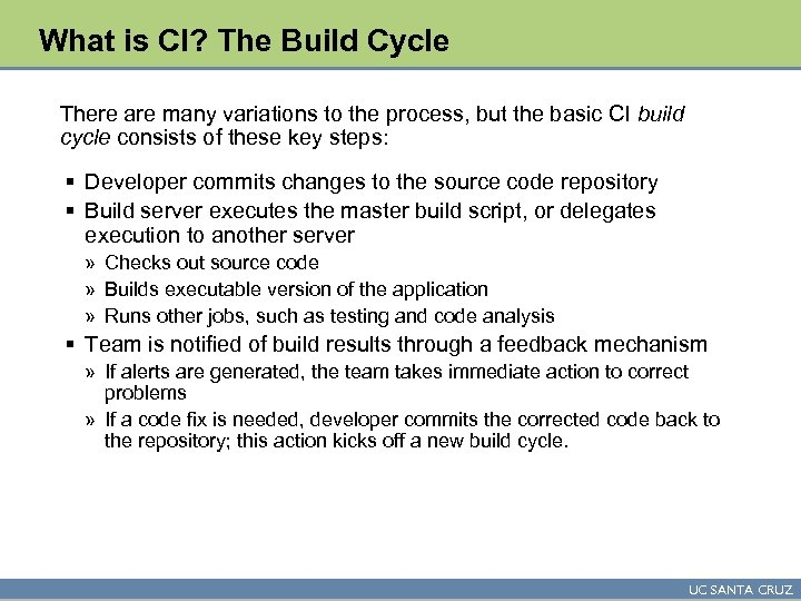 What is CI? The Build Cycle There are many variations to the process, but