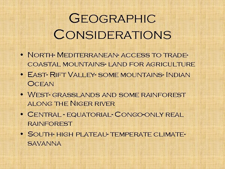 Geographic Considerations • North- Mediterranean- access to tradecoastal mountains- land for agriculture • East-