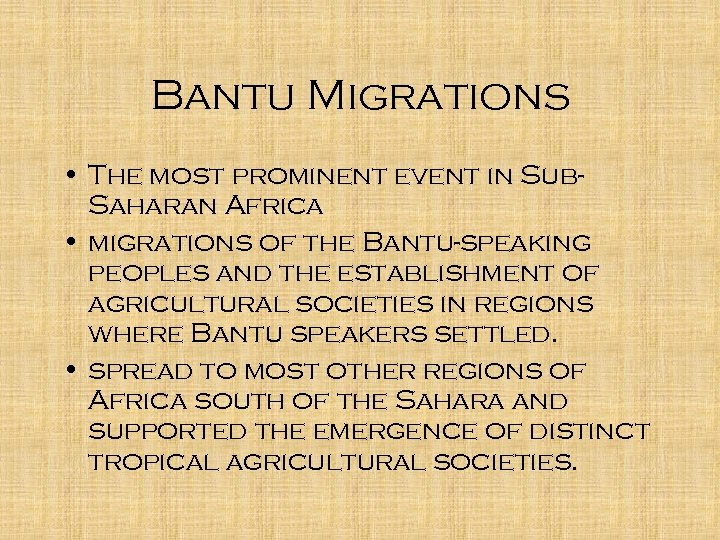 Bantu Migrations • The most prominent event in Sub. Saharan Africa • migrations of