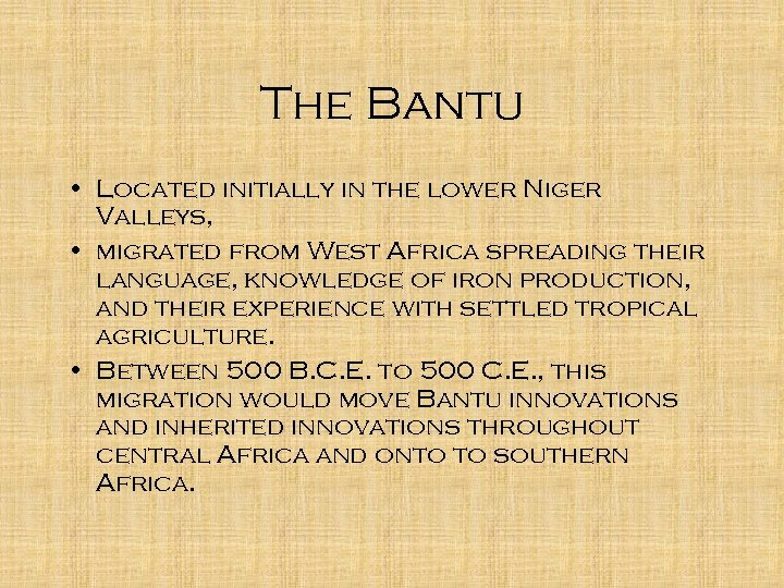 The Bantu • Located initially in the lower Niger Valleys, • migrated from West