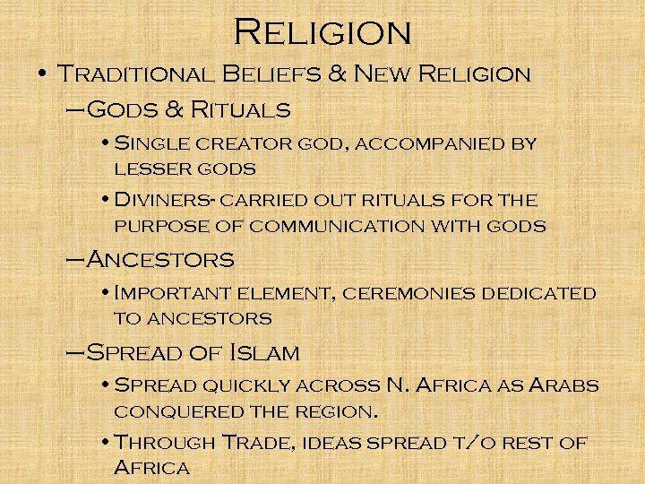 Religion • Traditional Beliefs & New Religion –Gods & Rituals • Single creator god,