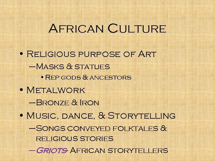 African Culture • Religious purpose of Art –Masks & statues • Rep gods &