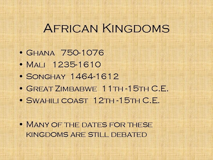 African Kingdoms • Ghana 750 -1076 • Mali 1235 -1610 • Songhay 1464 -1612