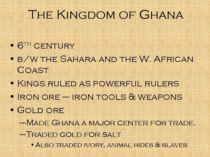 The Kingdom of Ghana • 6 th century • b/w the Sahara and the