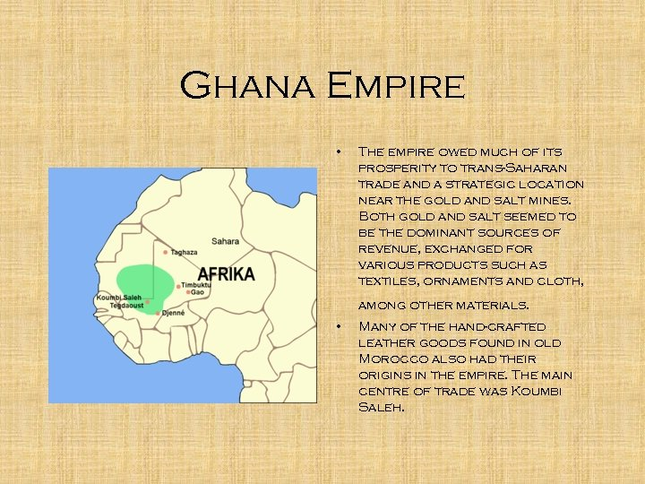 Ghana Empire • The empire owed much of its prosperity to trans-Saharan trade and