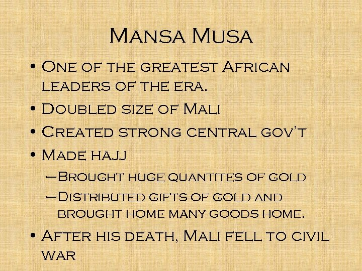 Mansa Musa • One of the greatest African leaders of the era. • Doubled