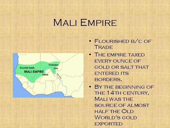 Mali Empire • Flourished b/c of Trade • The empire taxed every ounce of