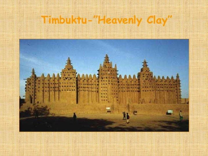 "Timbuktu-""Heavenly Clay"""