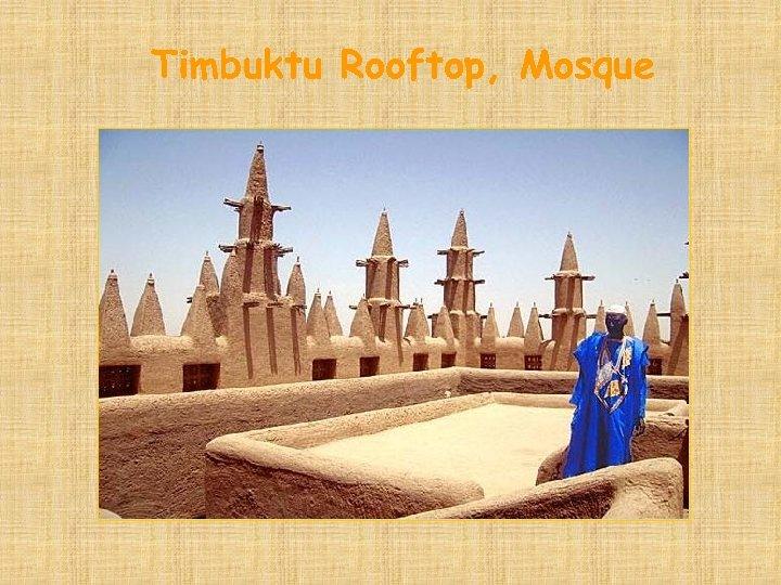 Timbuktu Rooftop, Mosque