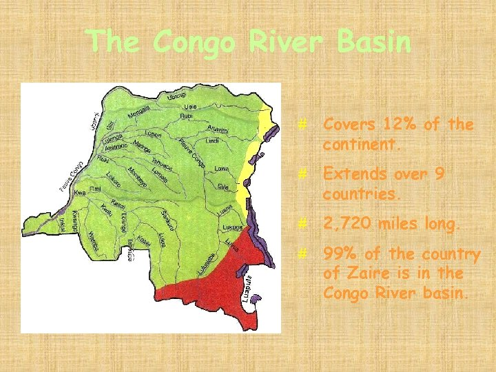 The Congo River Basin # Covers 12% of the continent. # Extends over 9
