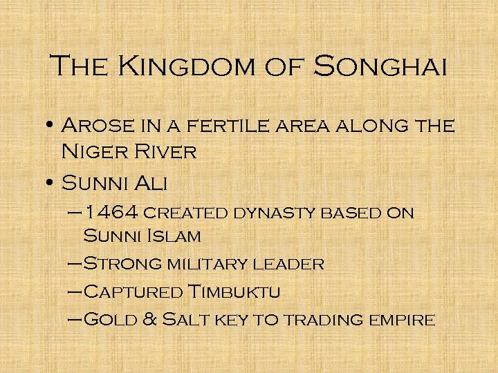 The Kingdom of Songhai • Arose in a fertile area along the Niger River