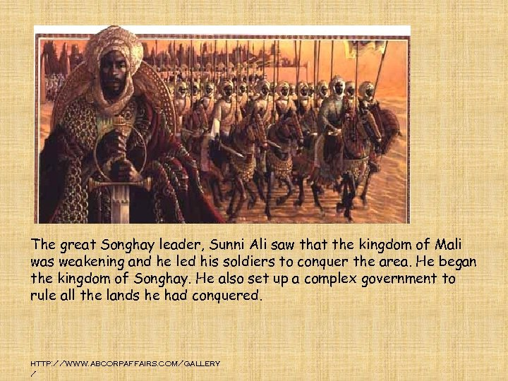 The great Songhay leader, Sunni Ali saw that the kingdom of Mali was weakening