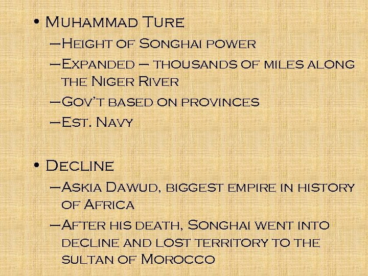• Muhammad Ture –Height of Songhai power –Expanded – thousands of miles along