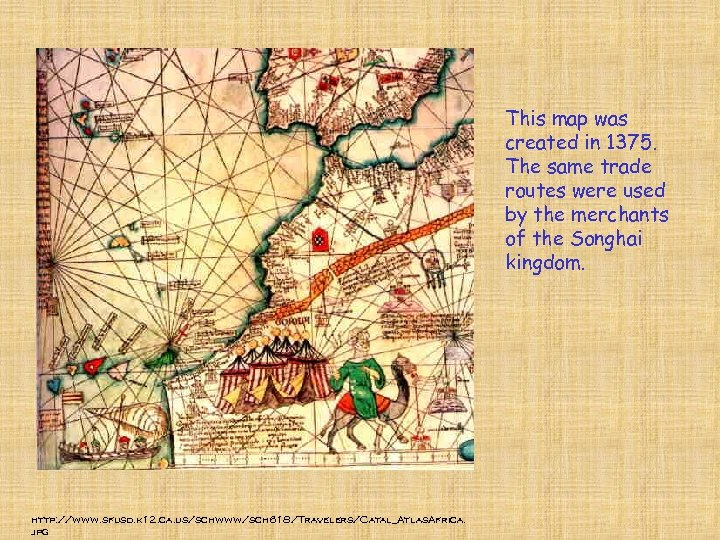 This map was created in 1375. The same trade routes were used by the