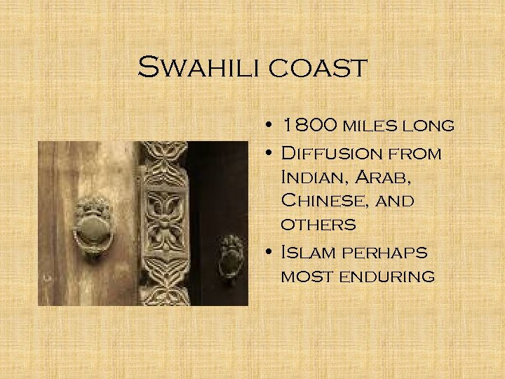 Swahili coast • 1800 miles long • Diffusion from Indian, Arab, Chinese, and others