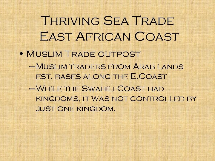 Thriving Sea Trade East African Coast • Muslim Trade outpost –Muslim traders from Arab