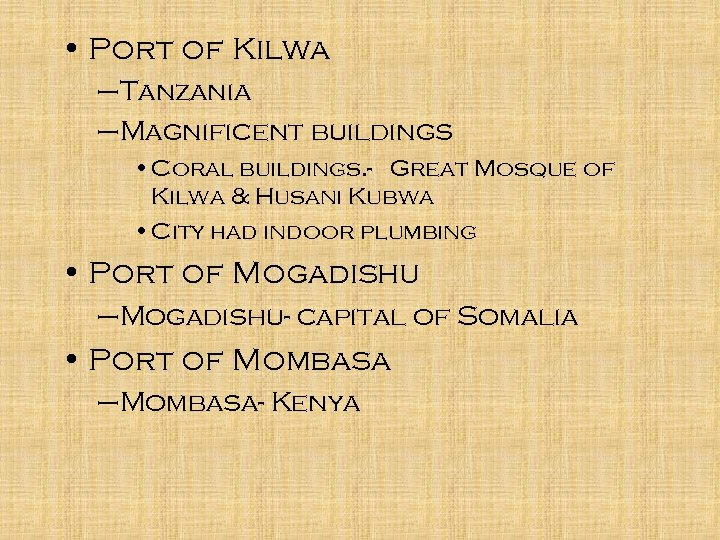 • Port of Kilwa –Tanzania –Magnificent buildings • Coral buildings. - Great Mosque