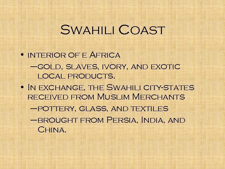 Swahili Coast • interior of e Africa –gold, slaves, ivory, and exotic local products.