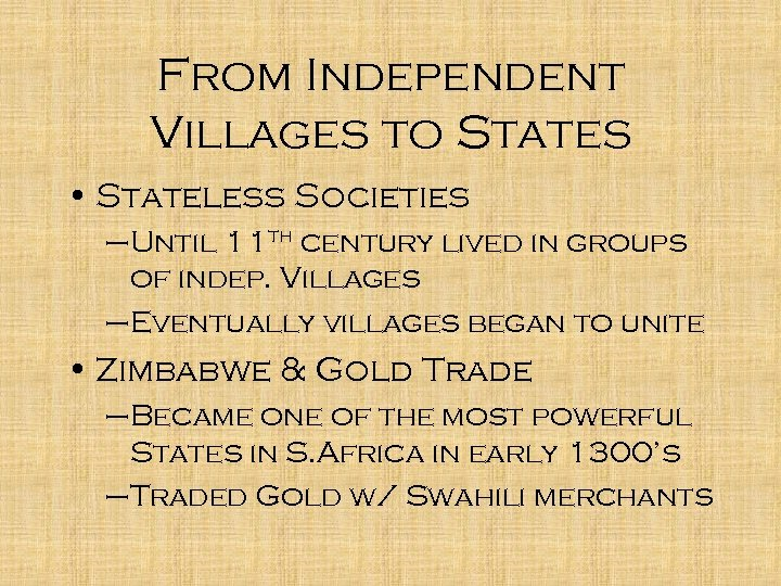 From Independent Villages to States • Stateless Societies –Until 11 th century lived in