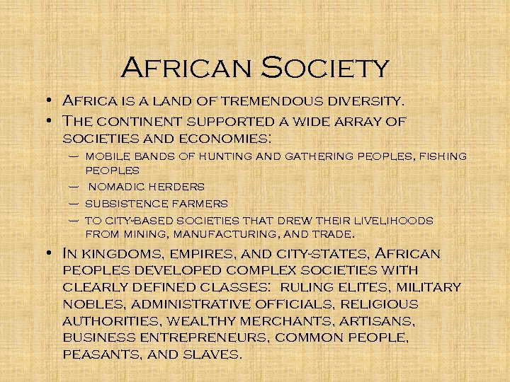 African Society • Africa is a land of tremendous diversity. • The continent supported