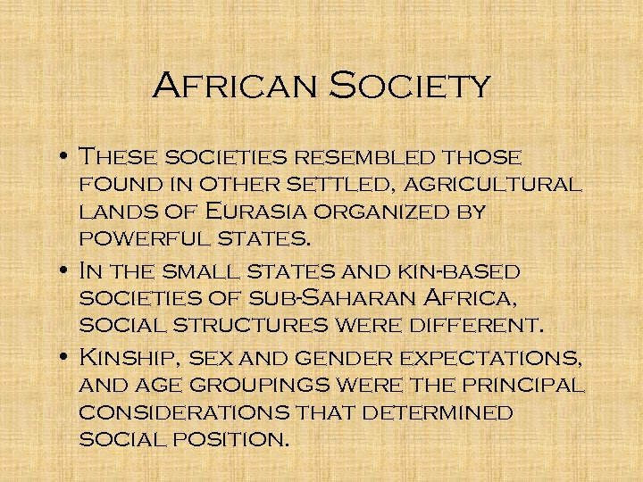 African Society • These societies resembled those found in other settled, agricultural lands of