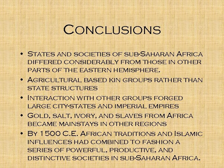 Conclusions • States and societies of sub-Saharan Africa differed considerably from those in other