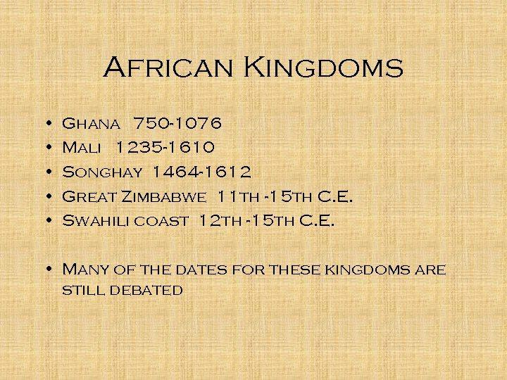 African Kingdoms • • • Ghana 750 -1076 Mali 1235 -1610 Songhay 1464 -1612
