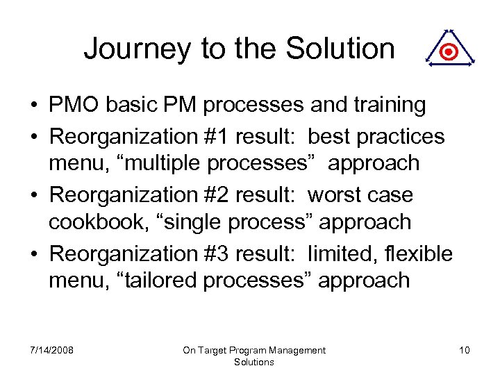 Journey to the Solution • PMO basic PM processes and training • Reorganization #1